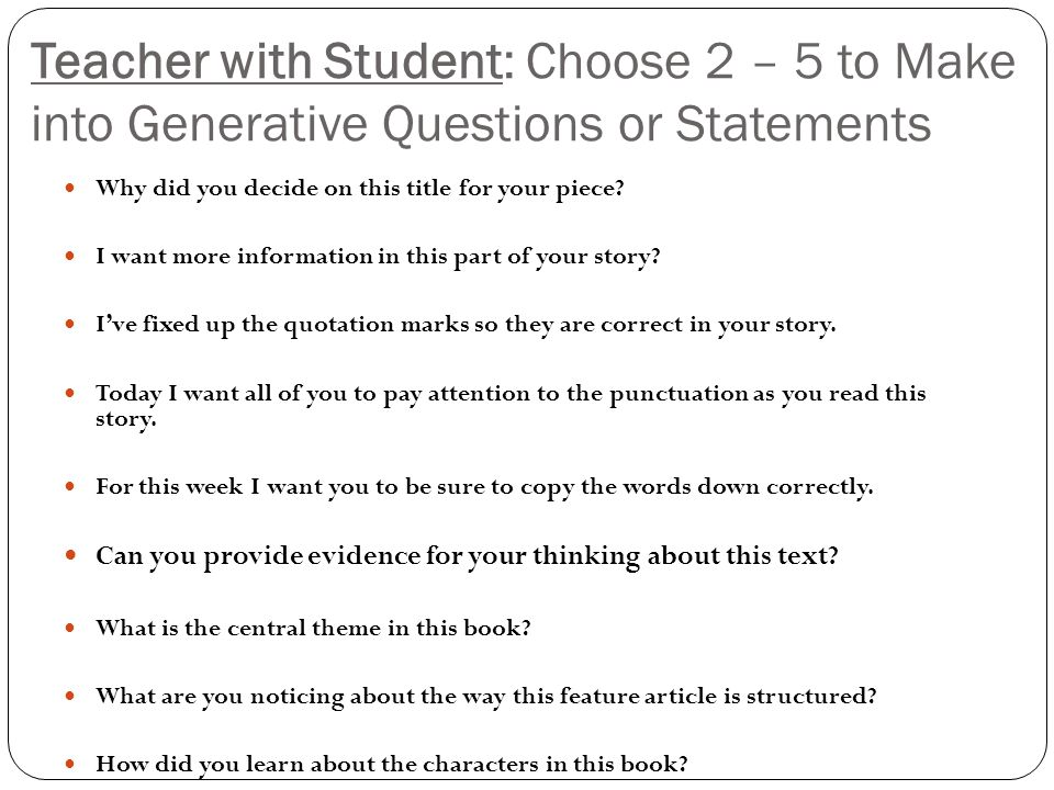 Teacher with Student: Choose 2 – 5 to Make into Generative Questions or Statements