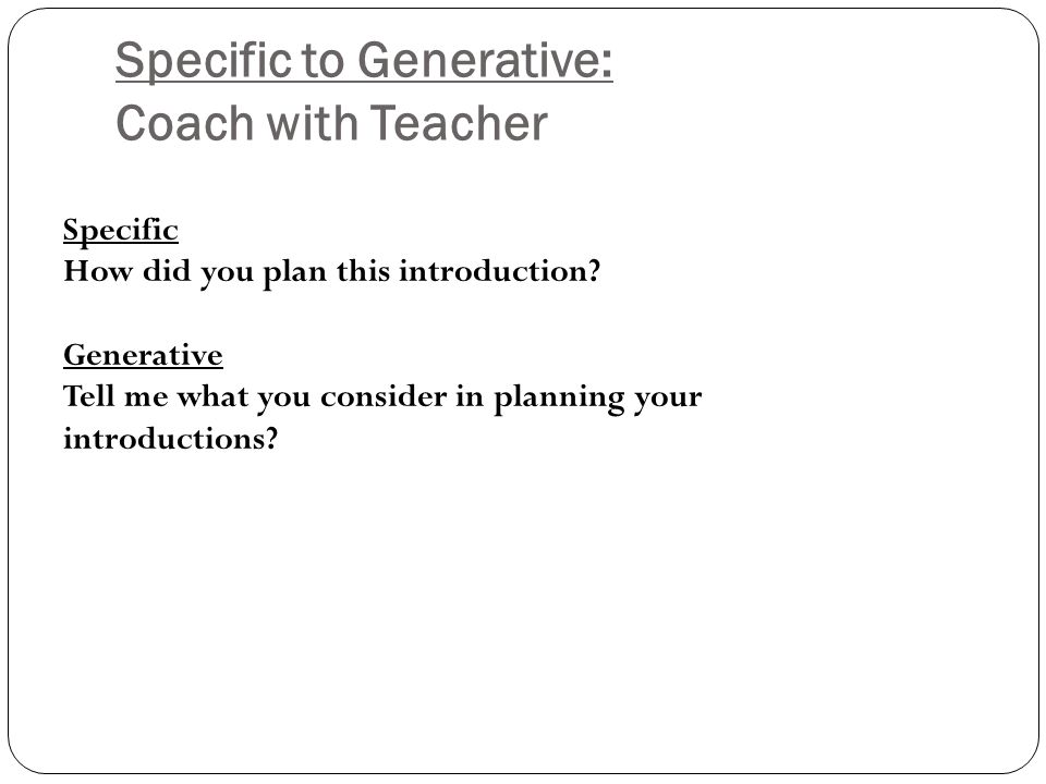 Specific to Generative: Coach with Teacher