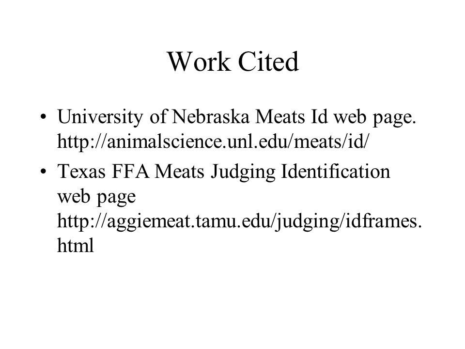 Work Cited University of Nebraska Meats Id web page. http://animalscience.unl.edu/meats/id/