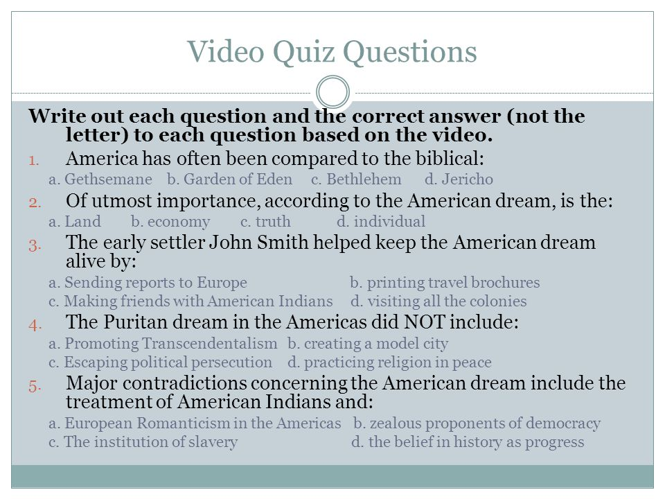 Video Quiz Questions Write out each question and the correct answer (not the letter) to each question based on the video.