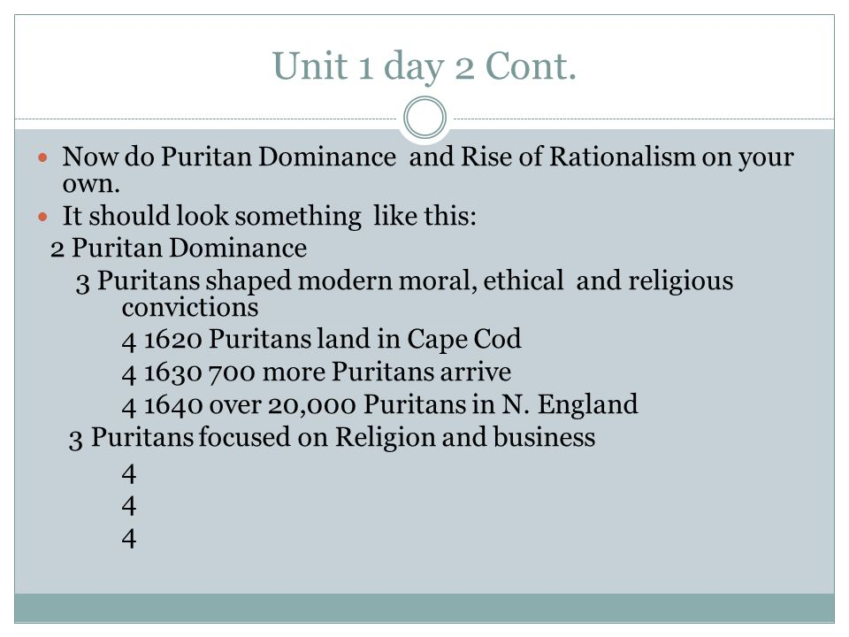 Unit 1 day 2 Cont. Now do Puritan Dominance and Rise of Rationalism on your own. It should look something like this: