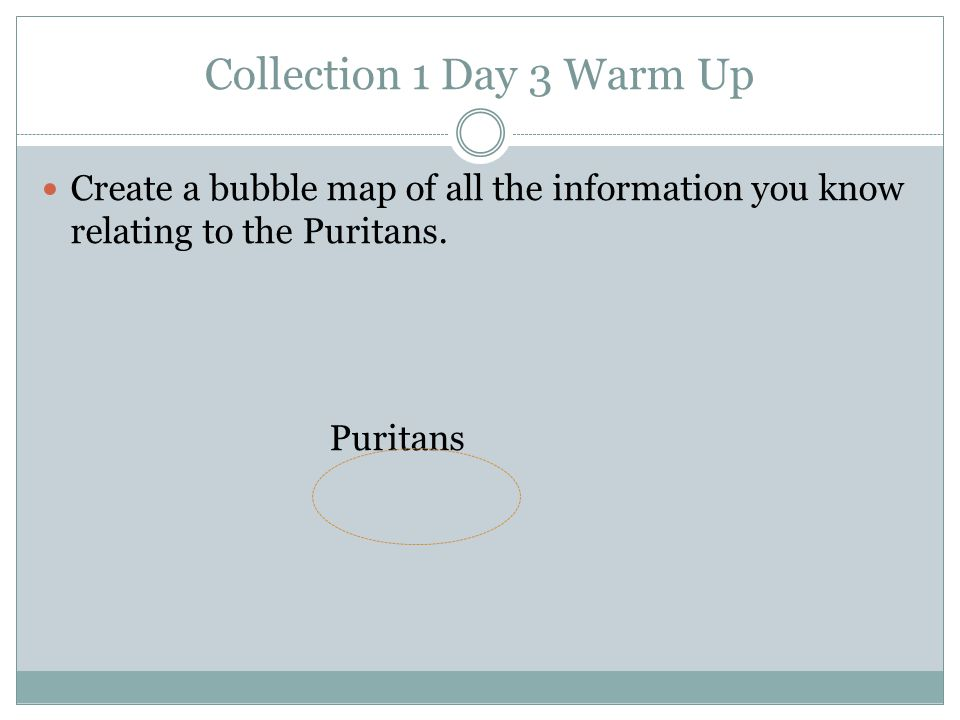 Collection 1 Day 3 Warm Up Create a bubble map of all the information you know relating to the Puritans.