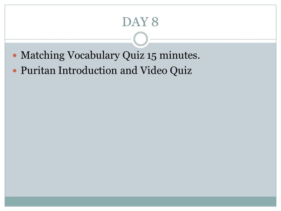 DAY 8 Matching Vocabulary Quiz 15 minutes.