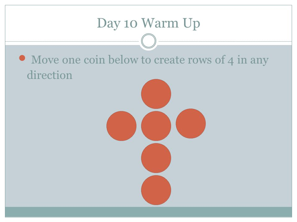 Move one coin below to create rows of 4 in any direction