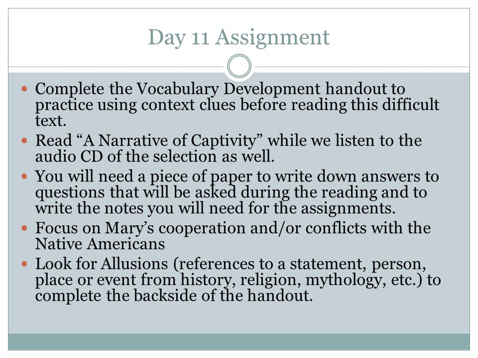 Day 11 Assignment Complete the Vocabulary Development handout to practice using context clues before reading this difficult text.