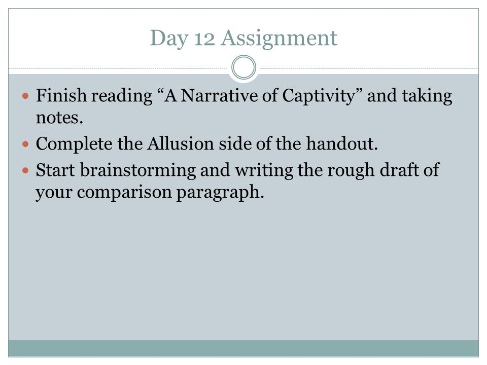Day 12 Assignment Finish reading A Narrative of Captivity and taking notes. Complete the Allusion side of the handout.