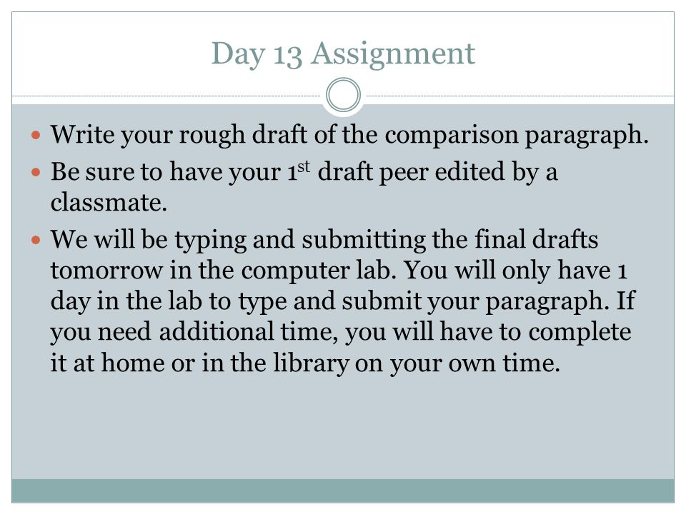 Day 13 Assignment Write your rough draft of the comparison paragraph.