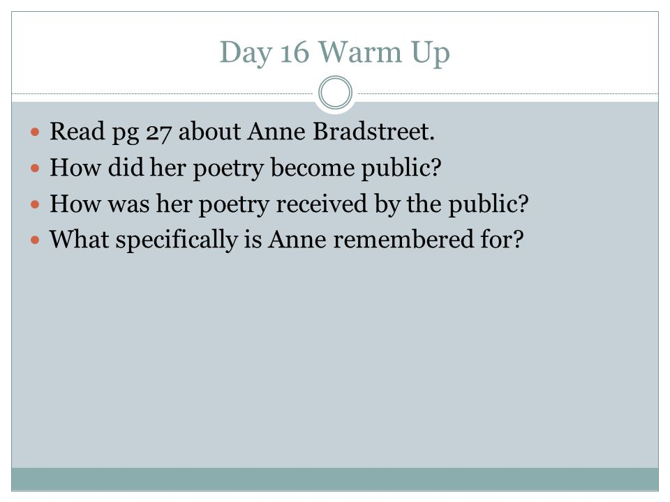 Day 16 Warm Up Read pg 27 about Anne Bradstreet.