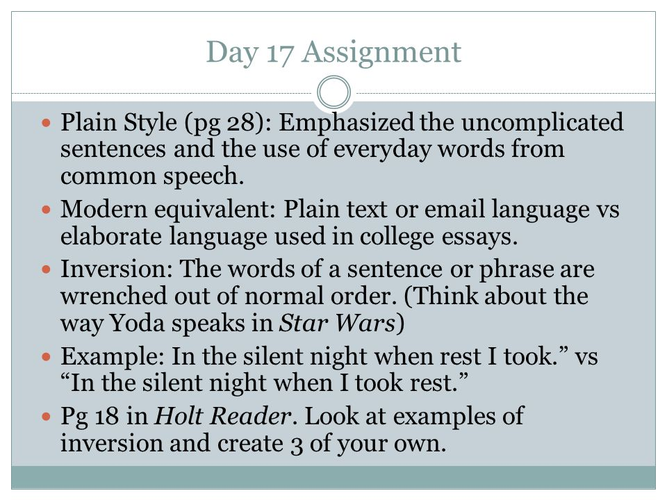Day 17 Assignment Plain Style (pg 28): Emphasized the uncomplicated sentences and the use of everyday words from common speech.