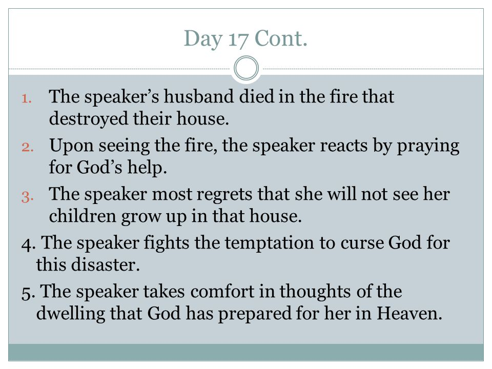 Day 17 Cont. The speaker's husband died in the fire that destroyed their house. Upon seeing the fire, the speaker reacts by praying for God's help.