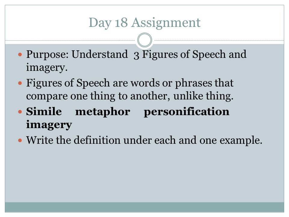 Day 18 Assignment Purpose: Understand 3 Figures of Speech and imagery.