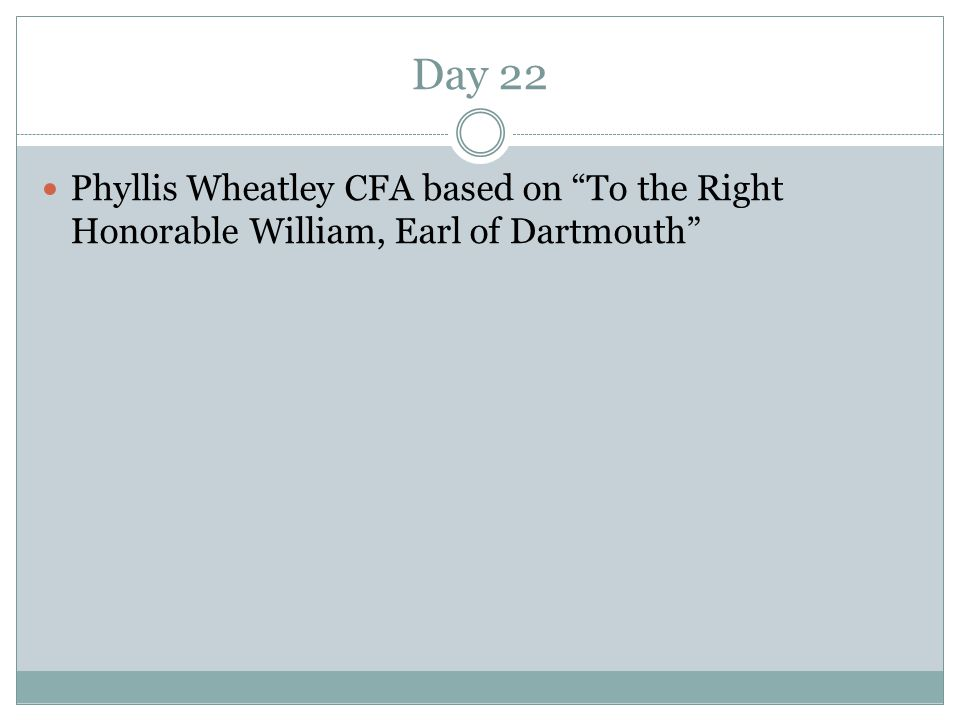 Day 22 Phyllis Wheatley CFA based on To the Right Honorable William, Earl of Dartmouth