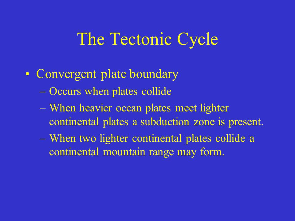 The Tectonic Cycle Convergent plate boundary