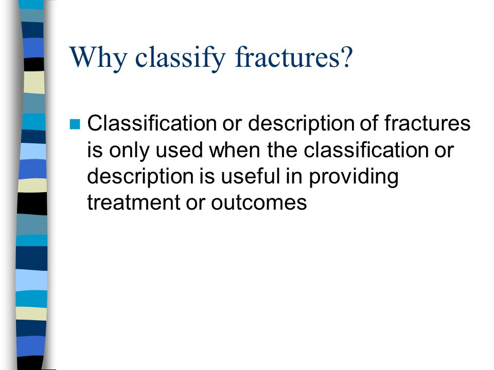Why classify fractures