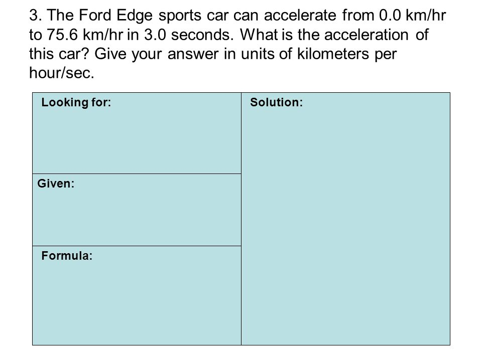 3. The Ford Edge sports car can accelerate from 0. 0 km/hr to 75