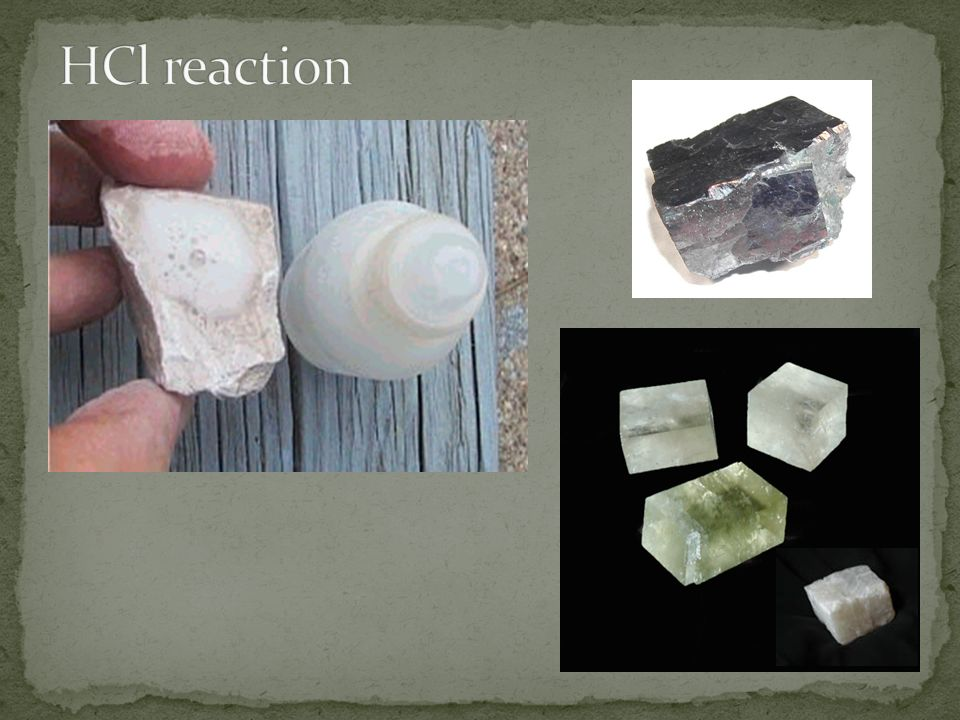HCl reaction http://academic.brooklyn.cuny.edu/geology/grocha/mineral/acid.html