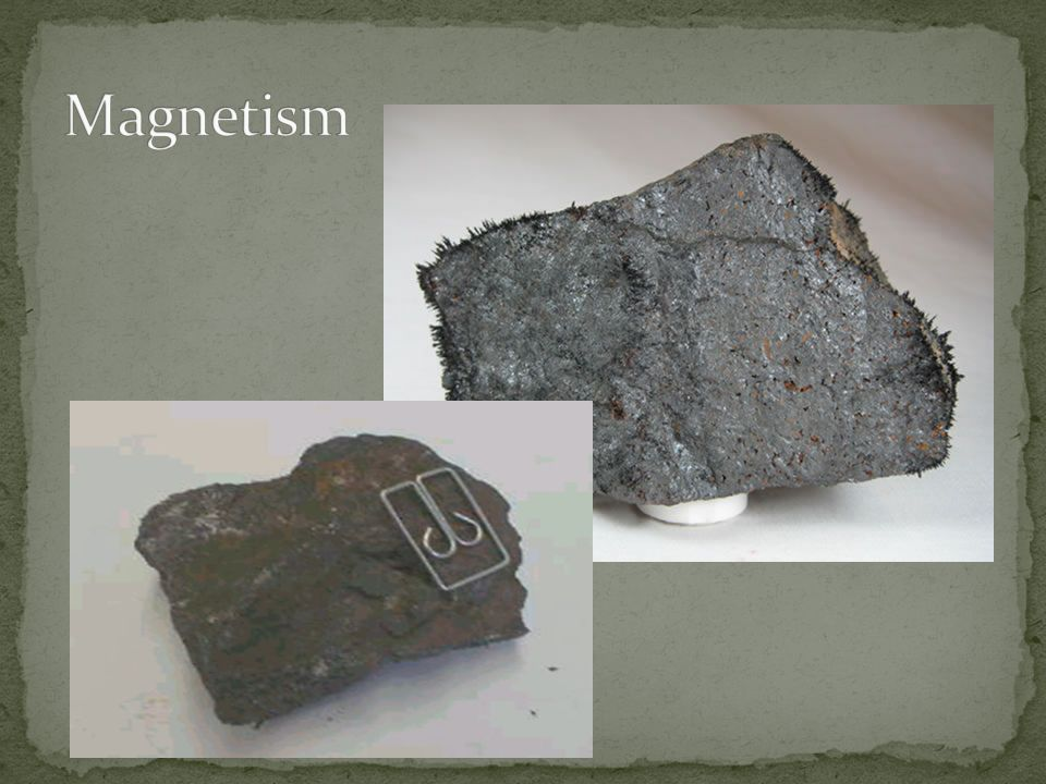Magnetism http://academic.brooklyn.cuny.edu/geology/grocha/mineral/magnet.html
