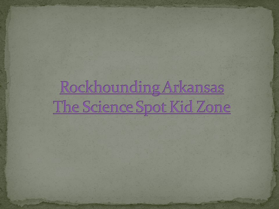 Rockhounding Arkansas The Science Spot Kid Zone