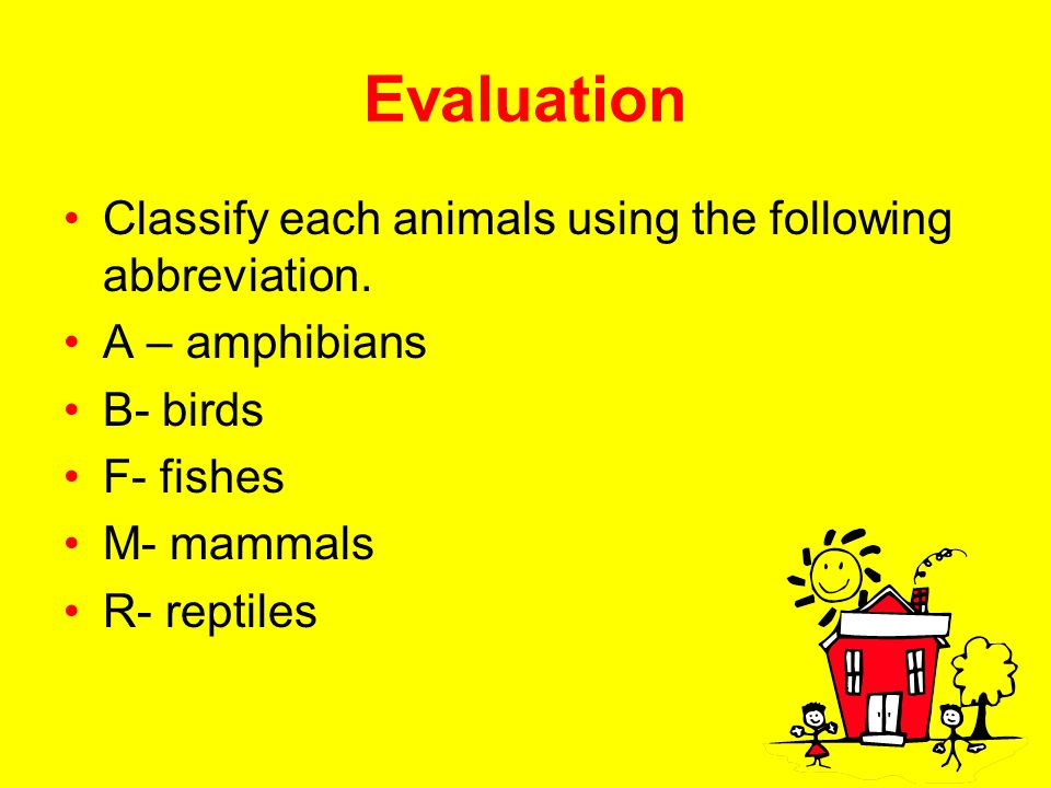 Evaluation Classify each animals using the following abbreviation.