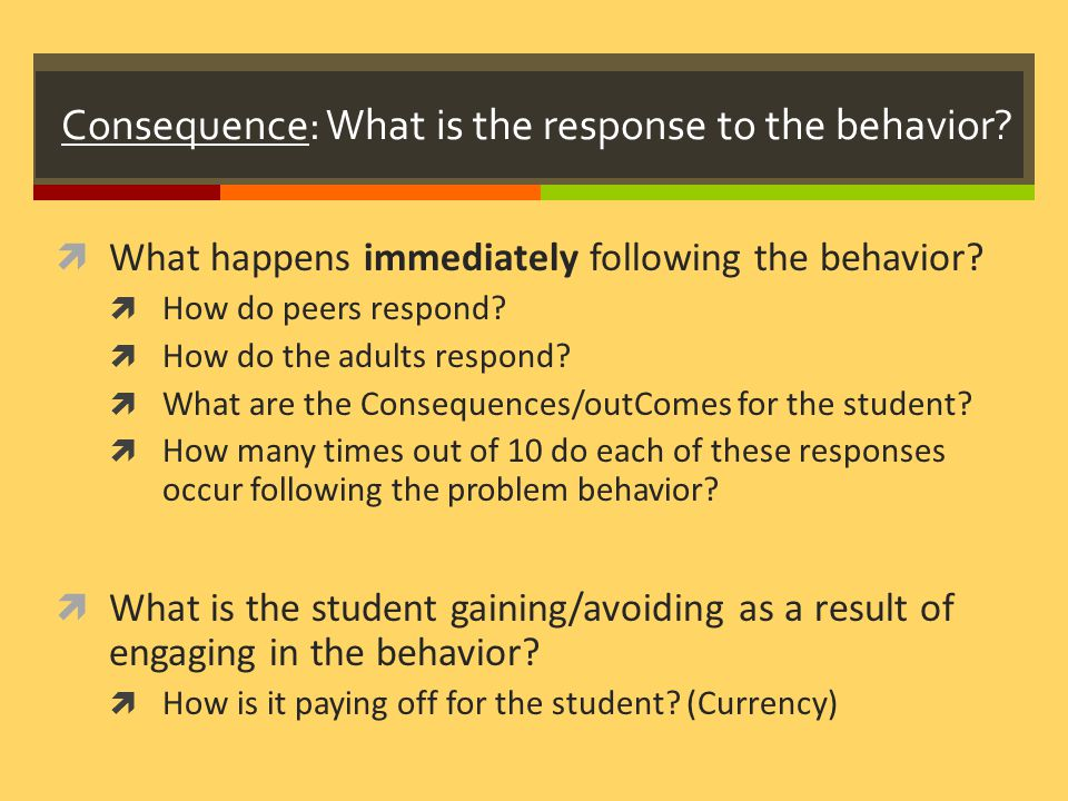 Consequence: What is the response to the behavior