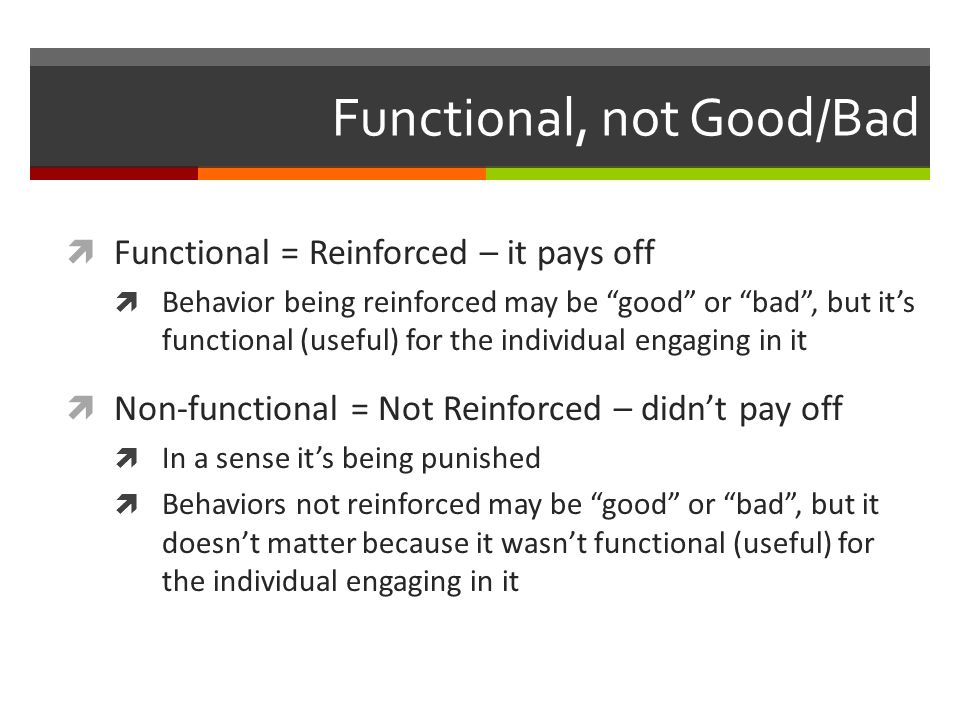 Functional, not Good/Bad