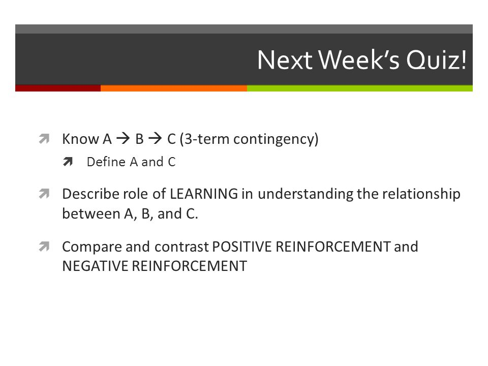 Next Week's Quiz! Know A  B  C (3-term contingency)