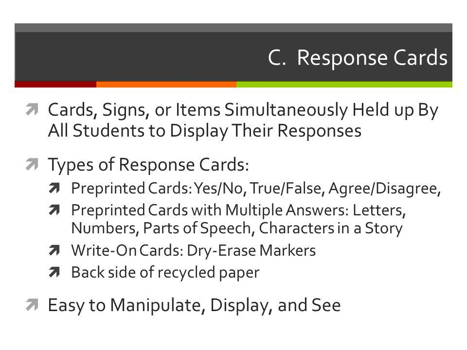 C. Response Cards Cards, Signs, or Items Simultaneously Held up By All Students to Display Their Responses.