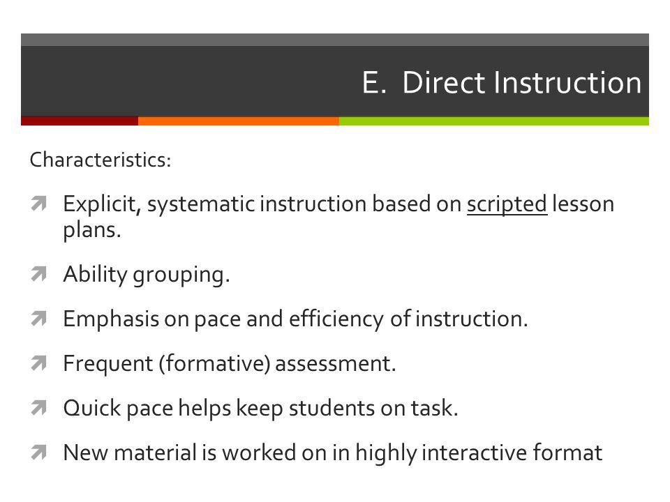 E. Direct Instruction Characteristics: Explicit, systematic instruction based on scripted lesson plans.