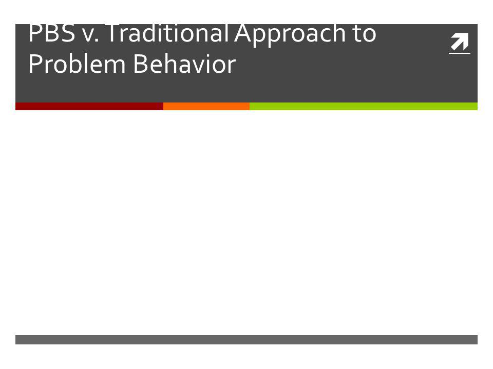 PBS v. Traditional Approach to Problem Behavior