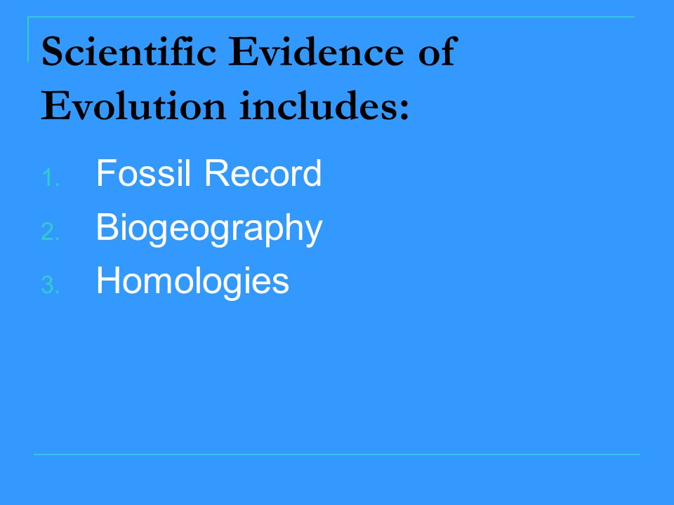 Scientific Evidence of Evolution includes: