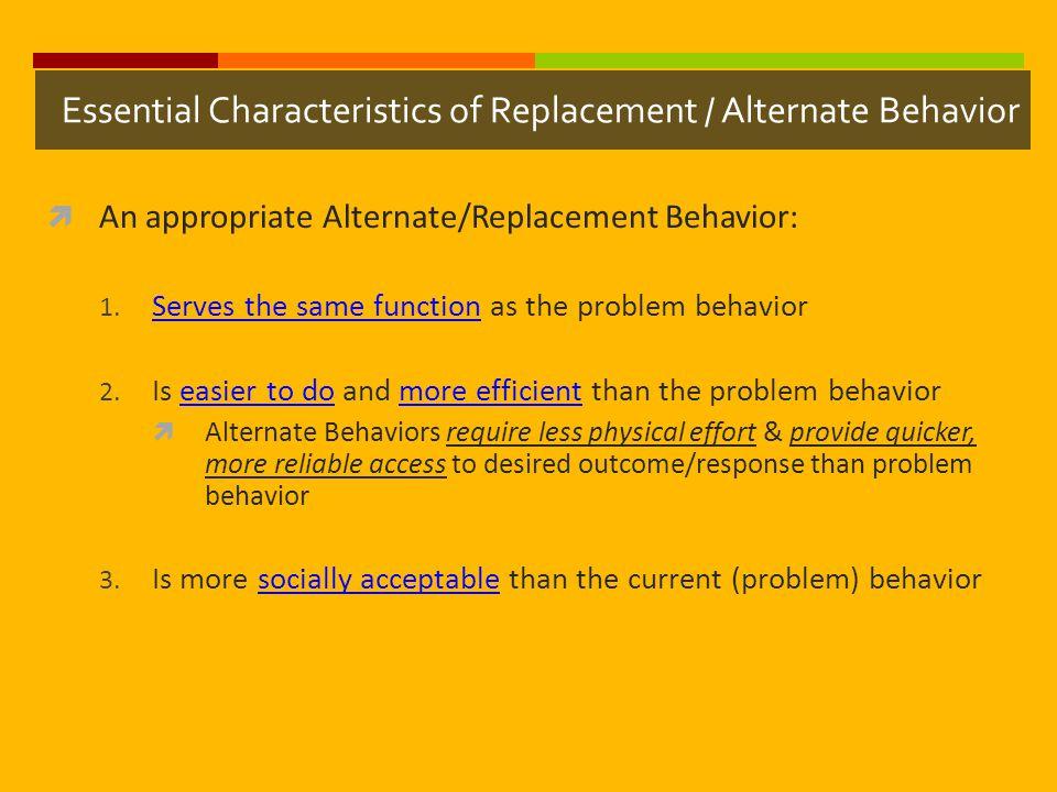 Essential Characteristics of Replacement / Alternate Behavior
