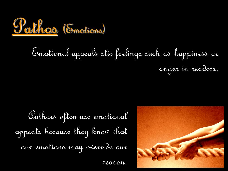 Pathos (Emotions) Emotional appeals stir feelings such as happiness or anger in readers.