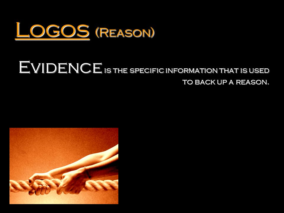 Logos (Reason) Evidence is the specific information that is used to back up a reason.