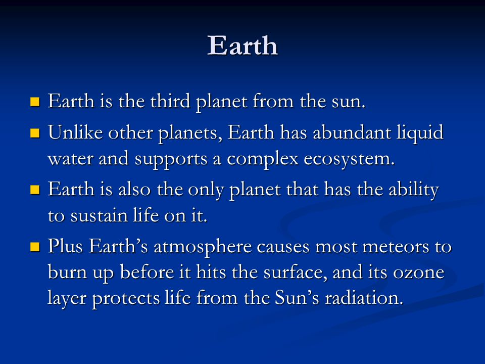 Earth Earth is the third planet from the sun.