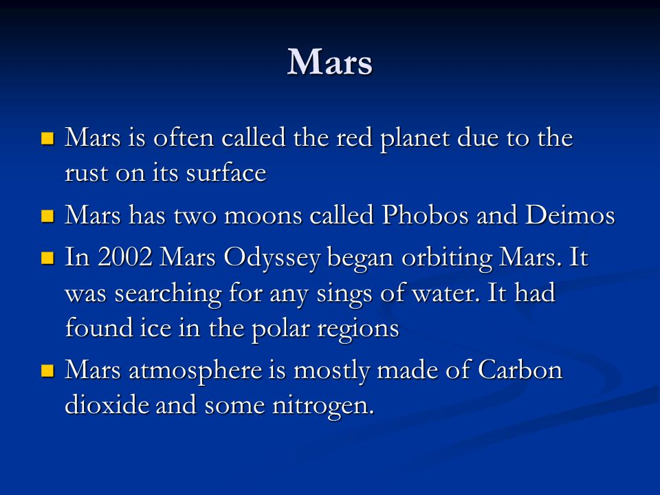 Mars Mars is often called the red planet due to the rust on its surface. Mars has two moons called Phobos and Deimos.