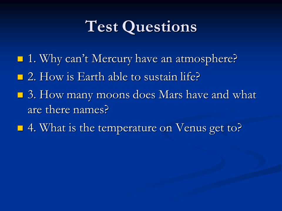 Test Questions 1. Why can't Mercury have an atmosphere