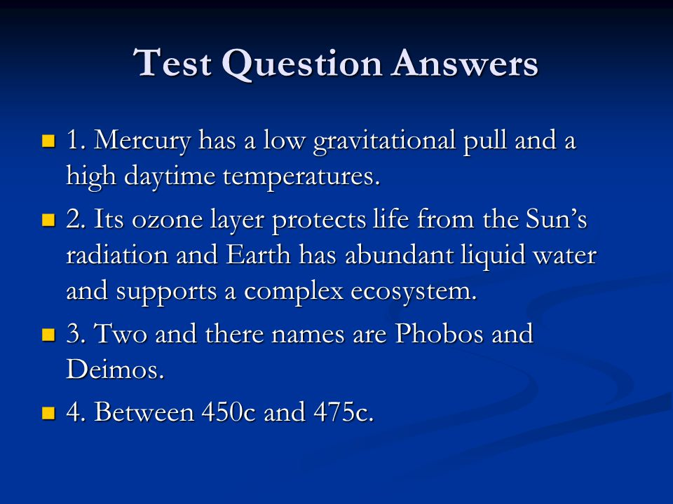 Test Question Answers 1. Mercury has a low gravitational pull and a high daytime temperatures.