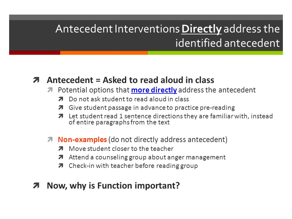 Antecedent Interventions Directly address the identified antecedent