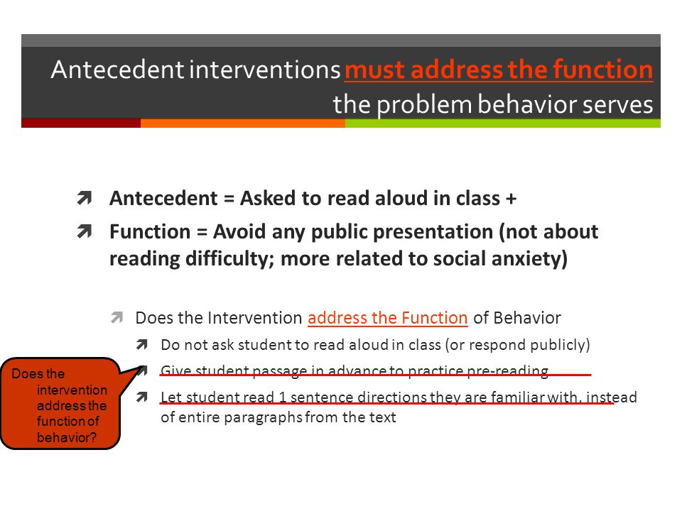 Antecedent interventions must address the function the problem behavior serves