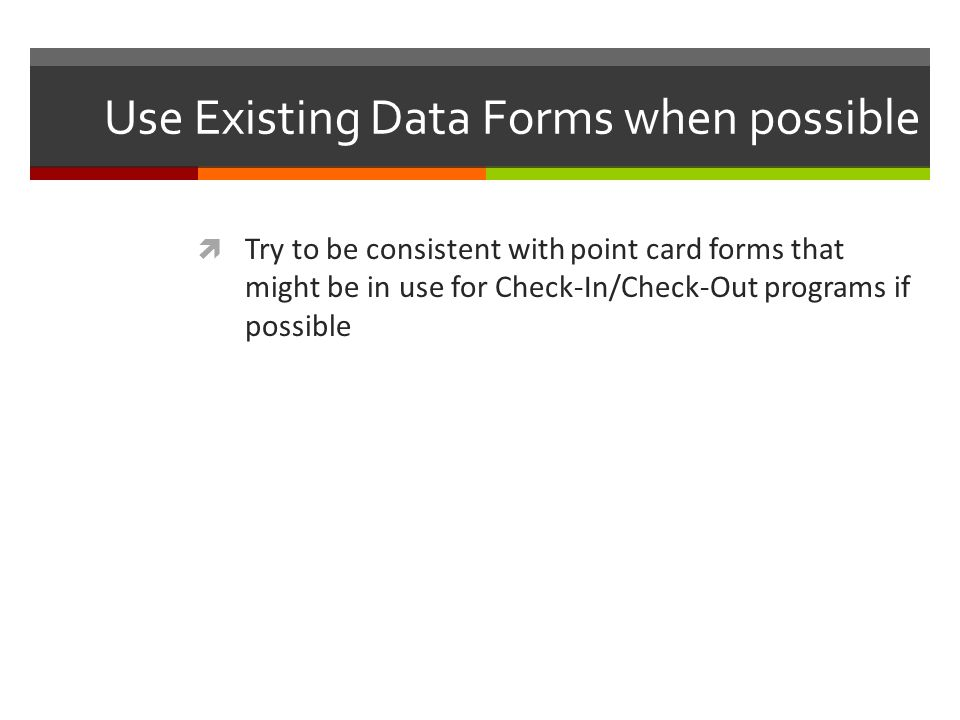 Use Existing Data Forms when possible