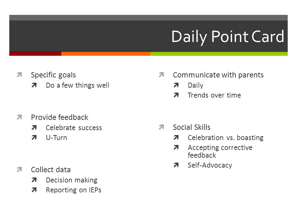 Daily Point Card Specific goals Provide feedback Collect data