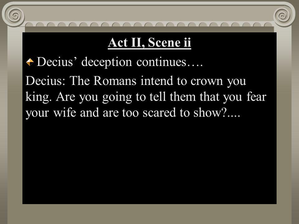 Act II, Scene i Act II, Scene ii Decius' deception continues….