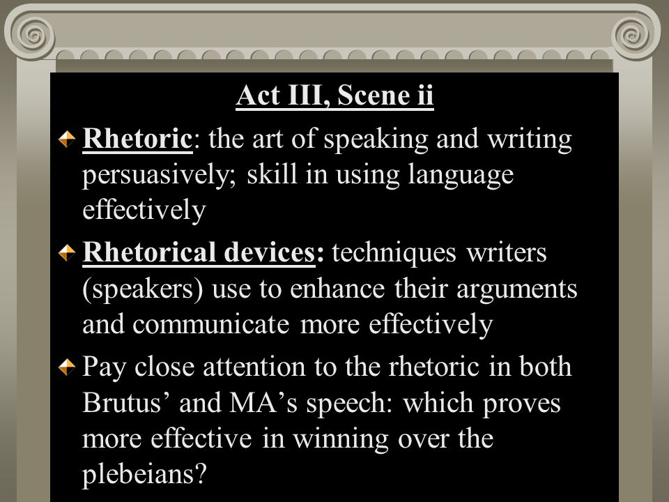 rhetorical analysis of brutus s speech Ethos, logos and pathos  he uses rhetorical irony throughout the speech constantly questioning the ethos of  then he brings attention to brutus's stab, .