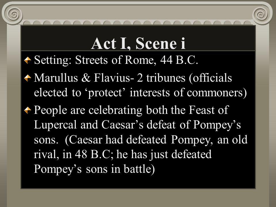 Act I, Scene i Setting: Streets of Rome, 44 B.C.