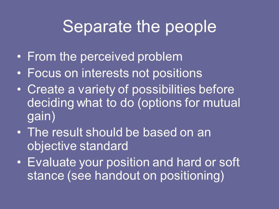 Separate the people From the perceived problem