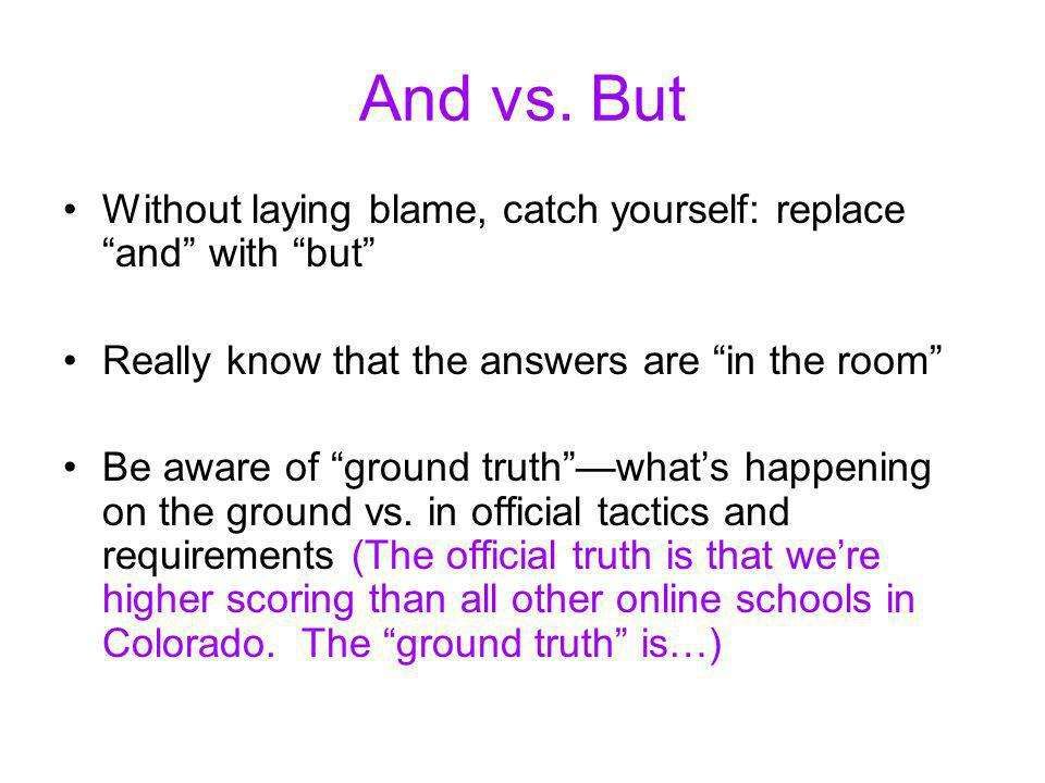 And vs. But Without laying blame, catch yourself: replace and with but Really know that the answers are in the room
