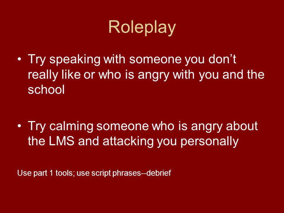 Roleplay Try speaking with someone you don't really like or who is angry with you and the school.
