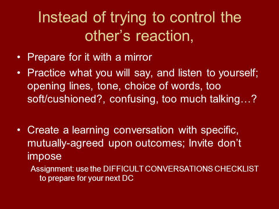Instead of trying to control the other's reaction,