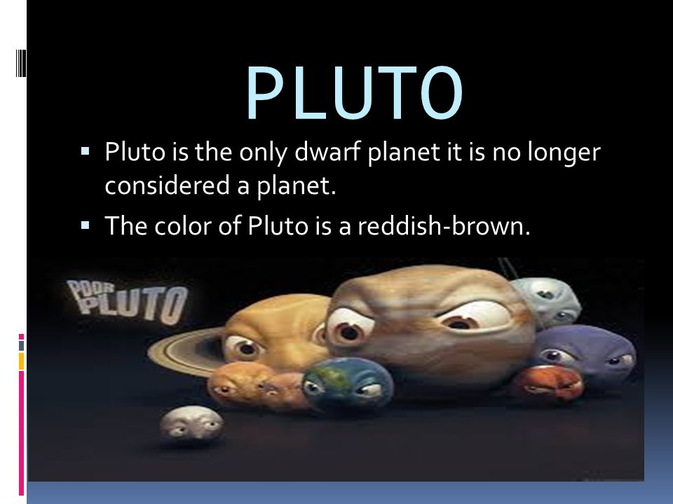 PLUTO Pluto is the only dwarf planet it is no longer considered a planet.