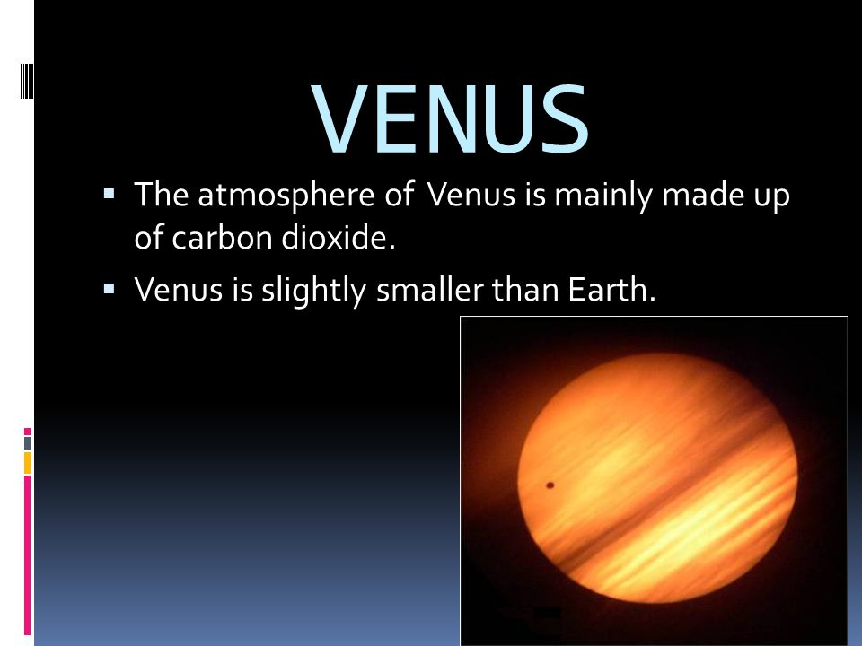 VENUS The atmosphere of Venus is mainly made up of carbon dioxide.